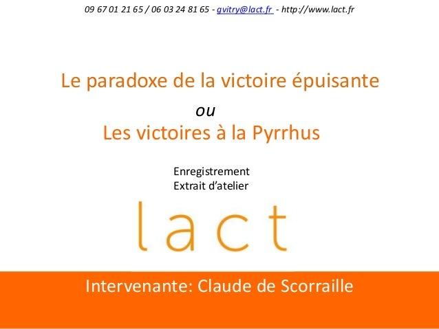 Intervenante: Claude de Scorraille 09 67 01 21 65 / 06 03 24 81 65 - gvitry@lact.fr - http://www.lact.fr Le paradoxe de la...