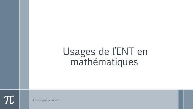Usages de l'ENT en mathématiques Christophe Gombert