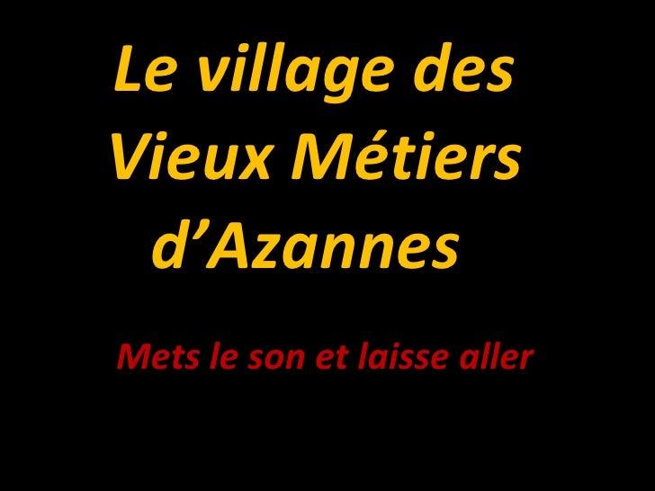 Le village des Vieux Métiers d'Azannes  Mets le son et laisse aller