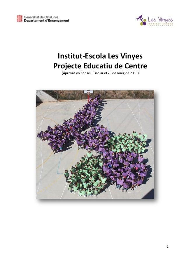 1 Institut-Escola Les Vinyes Projecte Educatiu de Centre (Aprovat en Consell Escolar el 25 de maig de 2016)