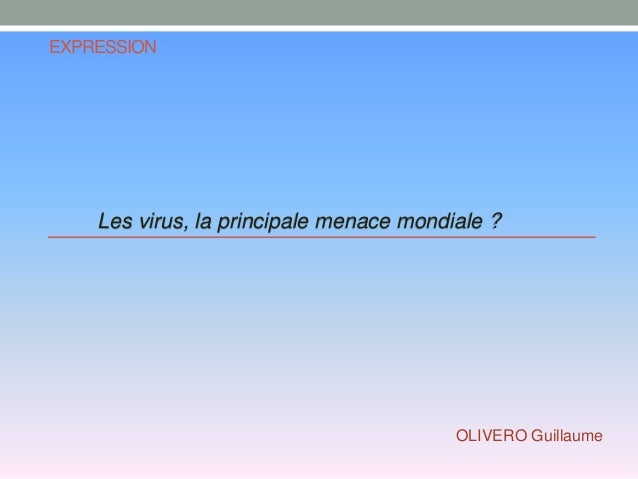 EXPRESSION Les virus, la principale menace mondiale ? OLIVERO Guillaume
