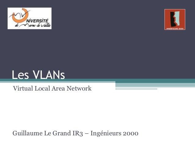 Les VLANsVirtual Local Area NetworkGuillaume Le Grand IR3 – Ingénieurs 2000