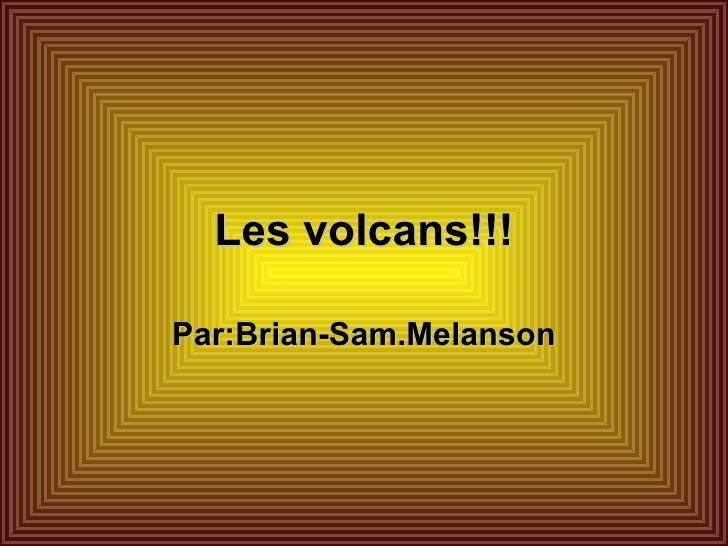 Les volcans!!! Par:Brian-Sam.Melanson