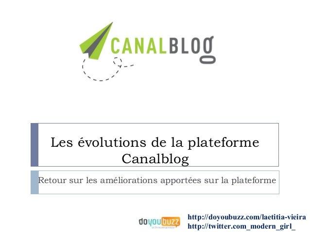 Les évolutions de la plateforme              CanalblogRetour sur les améliorations apportées sur la plateforme            ...
