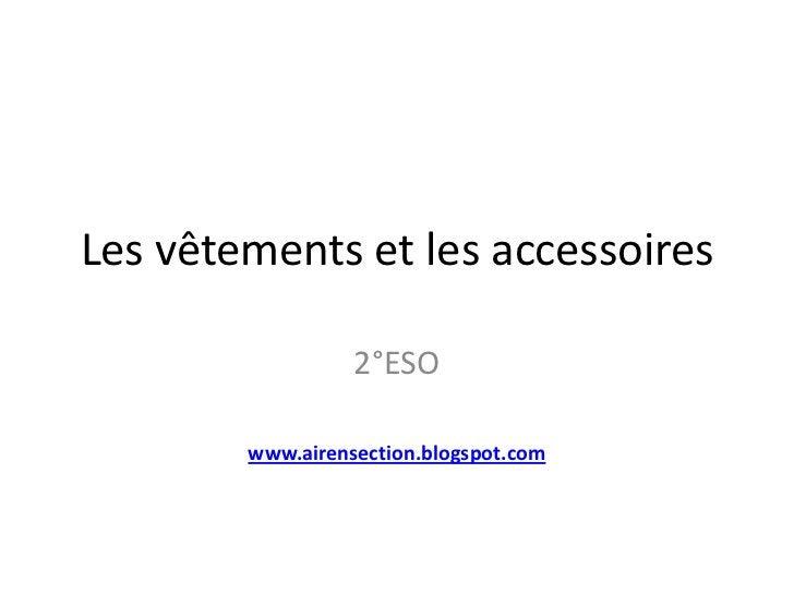 Les vêtements et les accessoires                  2°ESO        www.airensection.blogspot.com