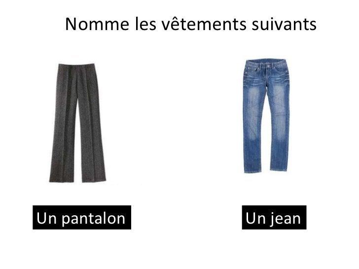 Nomme les vêtements suivantsUn pantalon            Un jean
