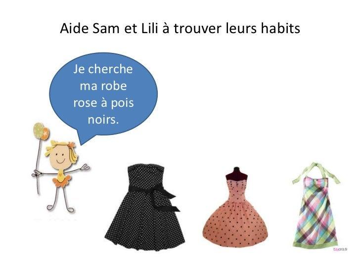 Aide Sam et Lili à trouver leurs habits  Je cherche   ma robe  rose à pois     noirs.