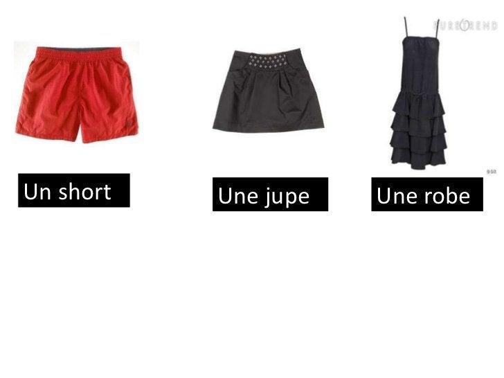 Un short   Une jupe   Une robe