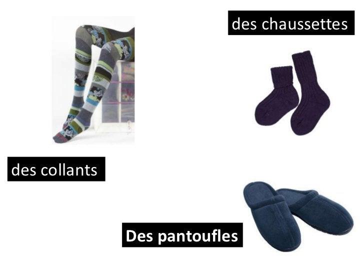 des chaussettesdes collants               Des pantoufles