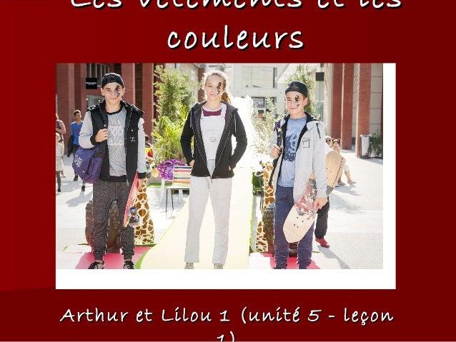 Les vLes vêtements et lesêtements et les couleurscouleurs Arthur et Lilou 1 (unité 5 - leçonArthur et Lilou 1 (unité 5 - l...