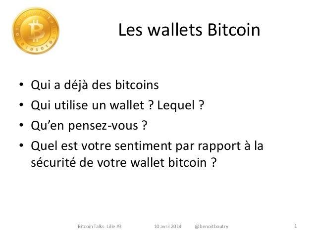 Les wallets Bitcoin • Qui a déjà des bitcoins • Qui utilise un wallet ? Lequel ? • Qu'en pensez-vous ? • Quel est votre se...