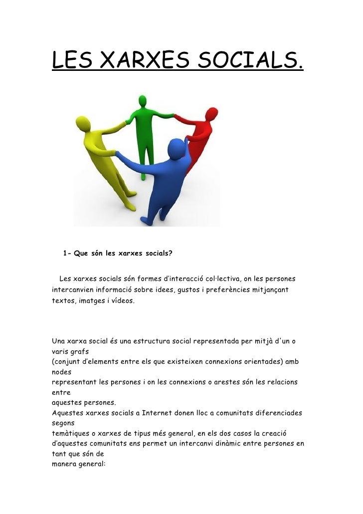LES XARXES SOCIALS.        1- Que són les xarxes socials?      Les xarxes socials són formes d'interacció col·lectiva, on ...
