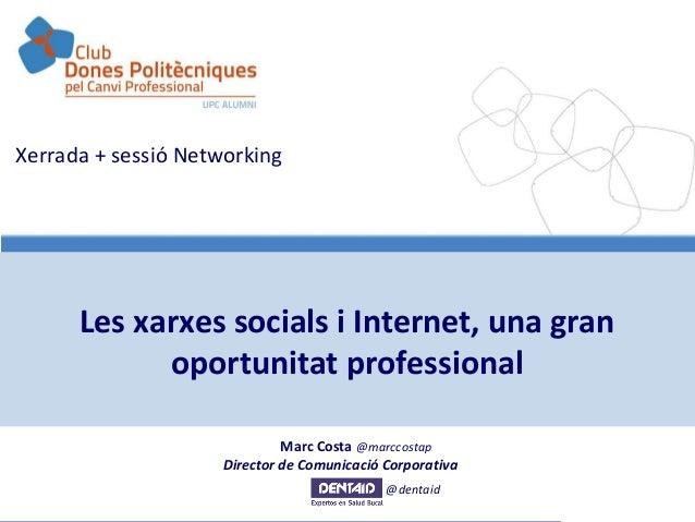 Les xarxes socials i Internet, una gran oportunitat professional - @marccostapXerrada + sessió NetworkingLes xarxes social...
