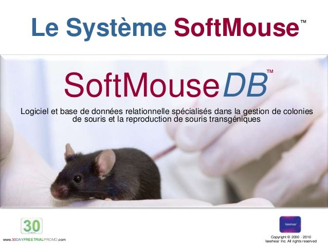 ™ www.30DAYFREETRIALPROMO.com Copyright © 2000 - 2010 Iseehear Inc. All rights reserved SoftMouseDB ™ Le Système SoftMouse...