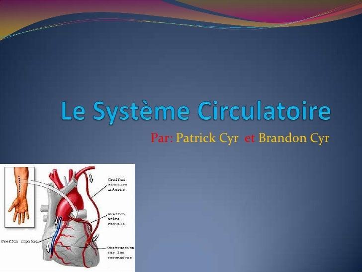 Le Système Circulatoire<br />Par: Patrick Cyr et Brandon Cyr<br />