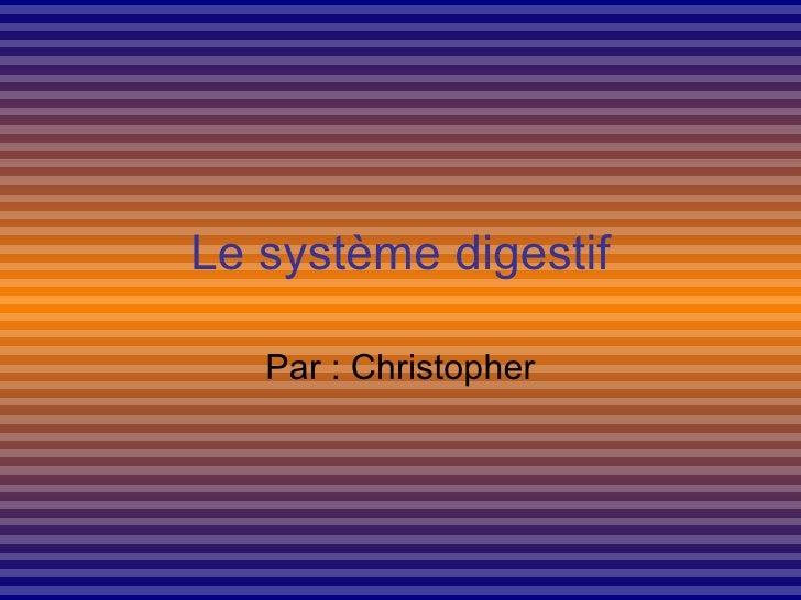 Le système digestif Par : Christopher