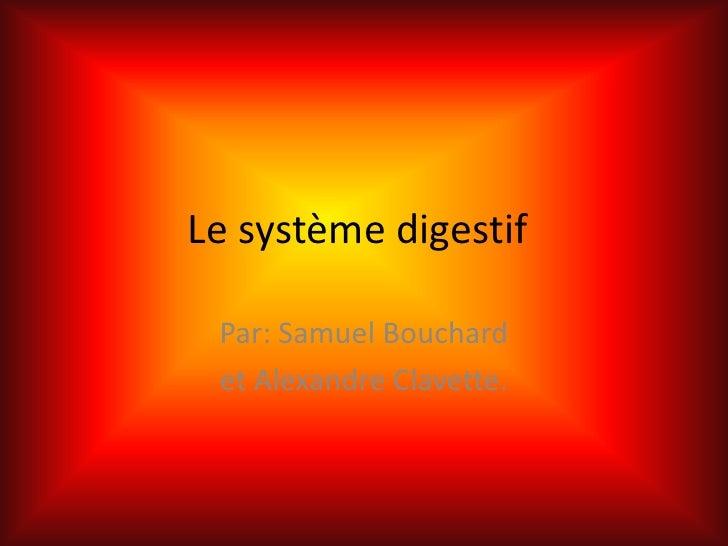 Le système digestif<br />Par: Samuel Bouchard<br />et Alexandre Clavette.<br />
