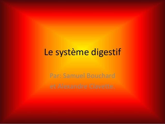 Le système digestif Par: Samuel Bouchard et Alexandre Clavette.