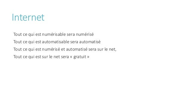 Internet Tout ce qui est numérisable sera numérisé Tout ce qui est automatisable sera automatisé Tout ce qui est numérisé ...