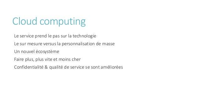 Cloud computing Le service prend le pas sur la technologie Le sur mesure versus la personnalisation de masse Un nouvel éco...