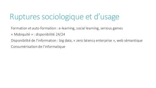 Ruptures sociologique et d'usage Formation et auto-formation : e-learning, social learning, serious games « Mobiquité » : ...