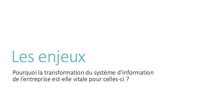 Les enjeux Pourquoi la transformation du système d'information de l'entreprise est-elle vitale pour celles-ci ?