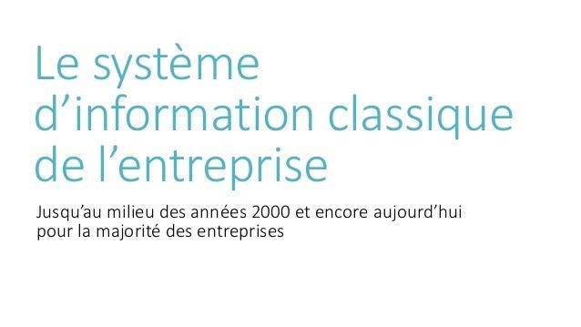 Le système d'information classique de l'entreprise Jusqu'au milieu des années 2000 et encore aujourd'hui pour la majorité ...