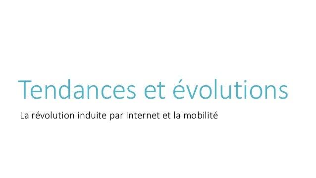 Tendances et évolutions La révolution induite par Internet et la mobilité