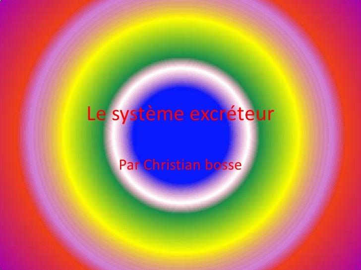 Le système excréteur<br />Par Christian bosse<br />