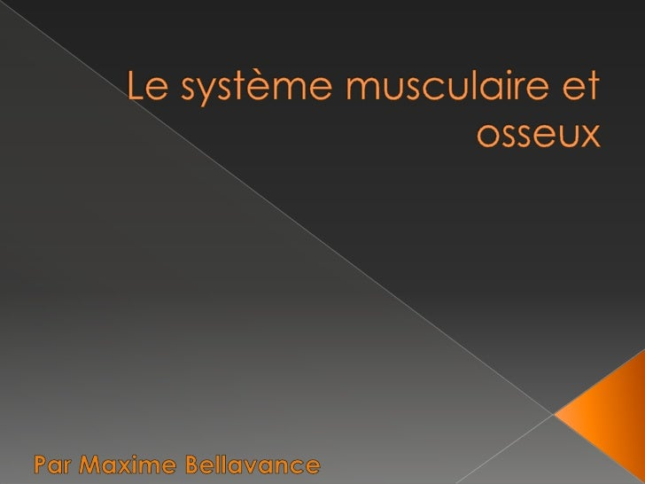 Le système musculaire et osseux<br />Par Maxime Bellavance<br />