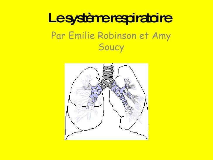 Le système respiratoire Par Emilie Robinson et Amy Soucy