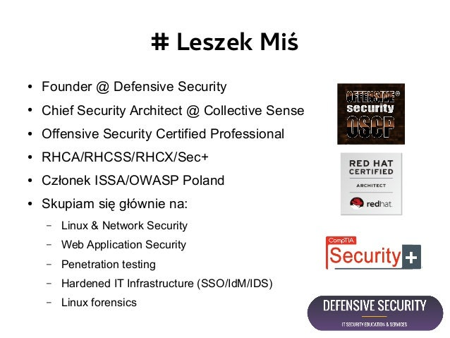 # Leszek Miś ● Founder @ Defensive Security ● Chief Security Architect @ Collective Sense ● Offensive Security Certified P...