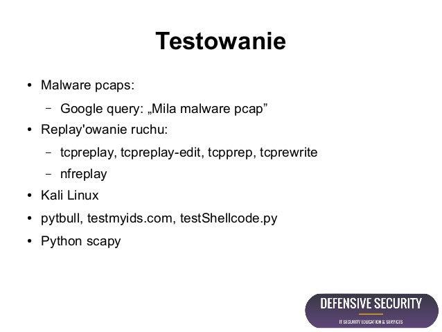 "Testowanie ● Malware pcaps: – Google query: ""Mila malware pcap"" ● Replay'owanie ruchu: – tcpreplay, tcpreplay-edit, tcppre..."