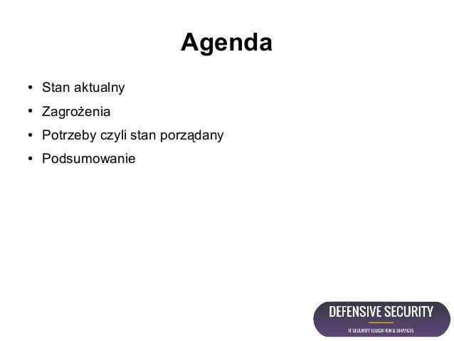 Agenda ● Stan aktualny ● Zagrożenia ● Potrzeby czyli stan porządany ● Podsumowanie