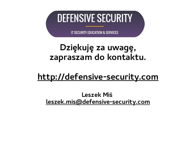 Dziękuję za uwagę, zapraszam do kontaktu. http://defensive-security.com Leszek Miś leszek.mis@defensive-security.com