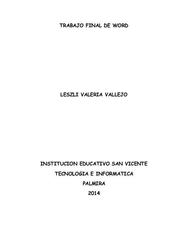 TRABAJO FINAL DE WORD LESZLI VALERIA VALLEJO INSTITUCION EDUCATIVO SAN VICENTE TECNOLOGIA E INFORMATICA PALMIRA 2014