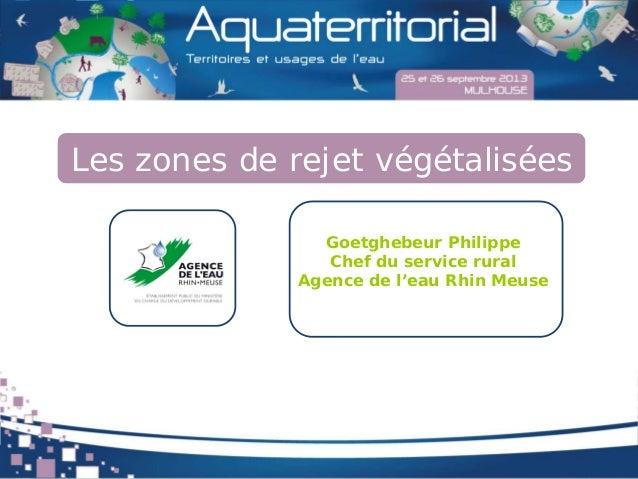 Les zones de rejet végétalisées Goetghebeur Philippe Chef du service rural Agence de l'eau Rhin Meuse