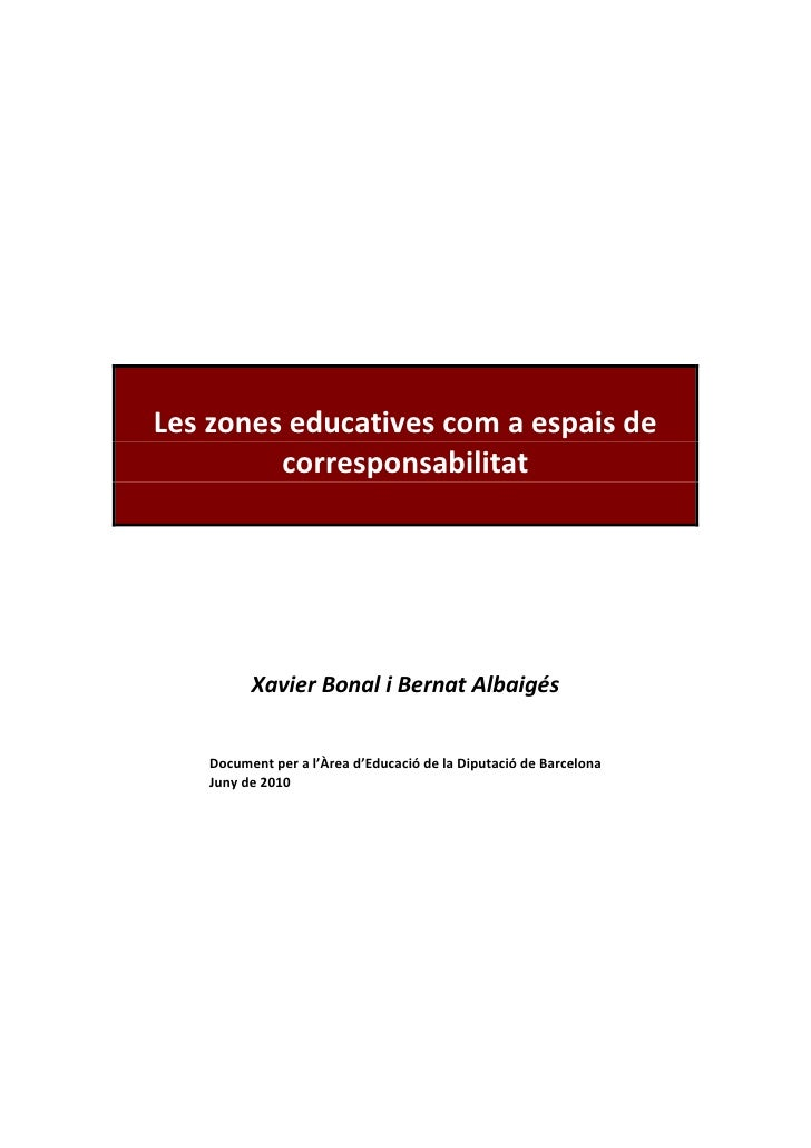 Les zones educatives com a espais de          corresponsabilitat              Xavier Bonal i Bernat Albaigés      Document...