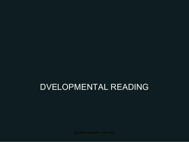 DVELOPMENTAL READING ignatius joseph n estroga