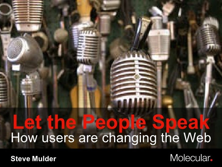 Steve Mulder Let the People Speak How users are changing the Web