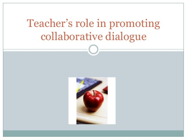 Teacher's role in promoting  collaborative dialogue