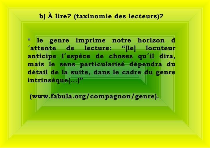 """b) À lire? (taxinomie des lecteurs)? * le genre imprime notre horizon d´attente de lecture: """"[le] locuteur anticipe l´espè..."""