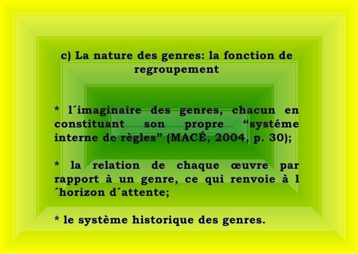 """c) La nature des genres: la fonction de regroupement * l´imaginaire des genres, chacun en constituant son propre """"systéme ..."""