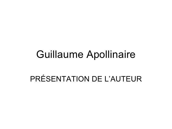 Guillaume Apollinaire PRÉSENTATION DE L'AUTEUR