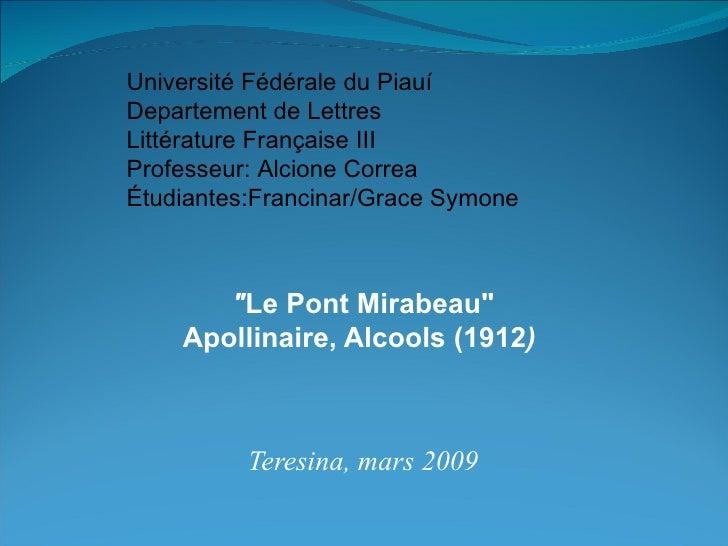 """"""" Le Pont Mirabeau"""" Apollinaire, Alcools (1912 )  Teresina, mars 2009 Université Fédérale du Piauí Departement d..."""