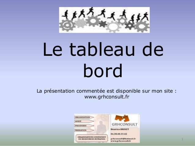 Le tableau de  bord  1  La présentation commentée est disponible sur mon site :  www.grhconsult.fr