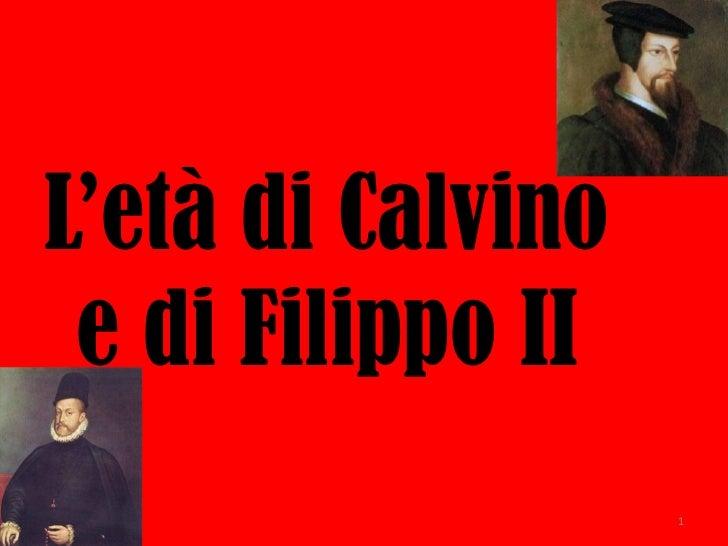 L'età di Calvino e di Filippo II                   1