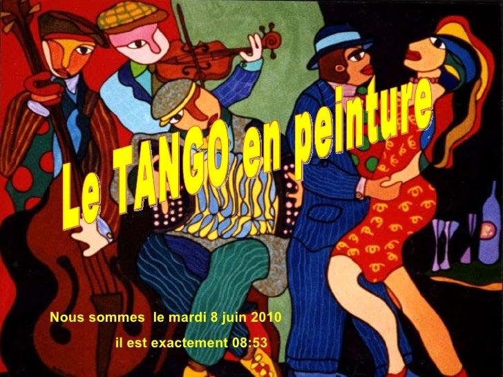 Nous sommes  le  mardi 8 juin 2010 il est exactement  08:53 Le TANGO en peinture