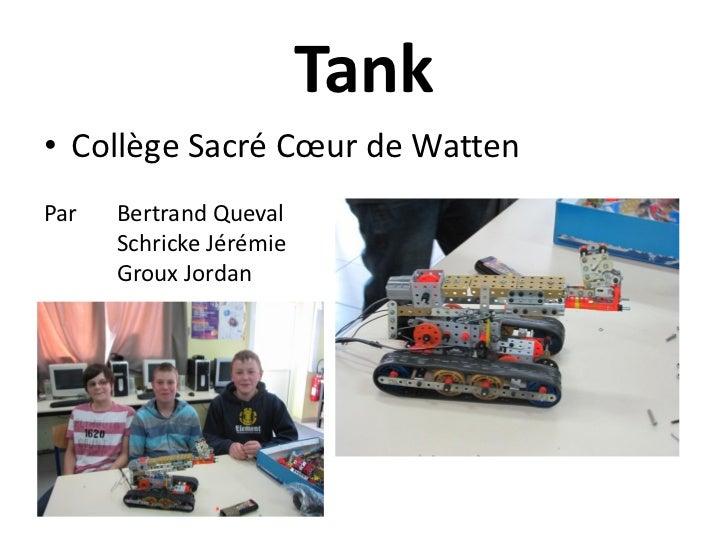 Tank• Collège Sacré Cœur de WattenPar   Bertrand Queval      Schricke Jérémie      Groux Jordan