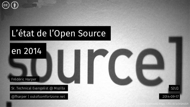 L'état de l'Open Source  S2LQ  en 2014  2014-09-17  Frédéric Harper  Sr. Technical Evangelist @ Mozilla  @fharper | outofc...